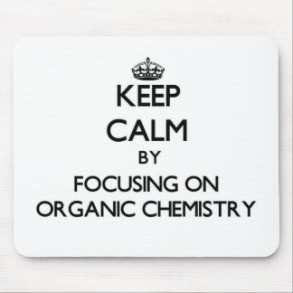 Keep calm by focusing on Organic Chemistry Mouse Pad