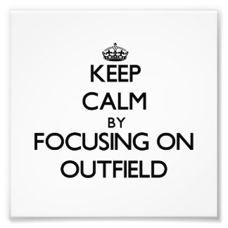 Keep Calm by focusing on Outfield Photo Print