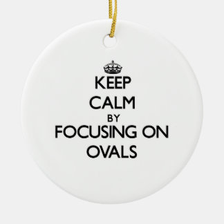 Keep Calm by focusing on Ovals Round Ceramic Ornament