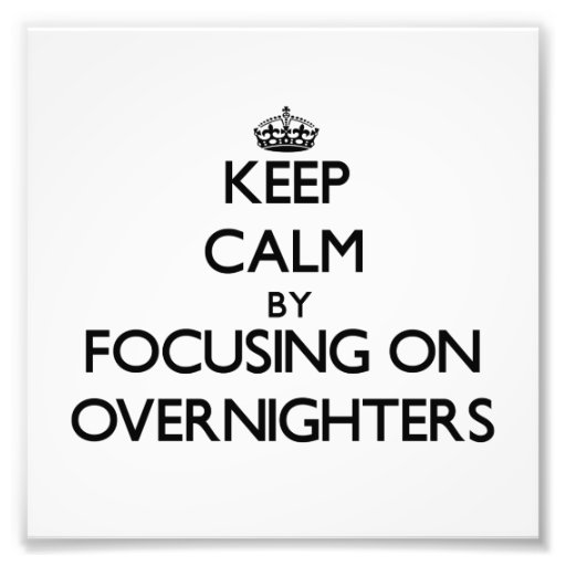 Keep Calm by focusing on Overnighters Art Photo
