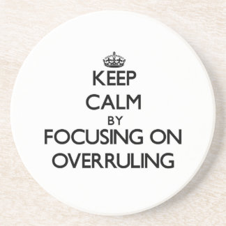 Keep Calm by focusing on Overruling Coaster