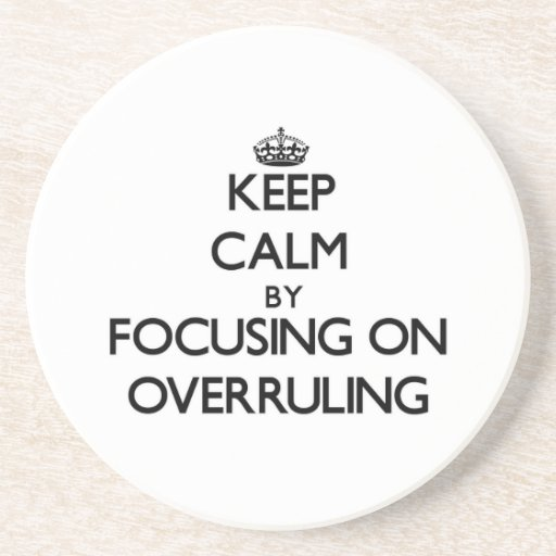 Keep Calm by focusing on Overruling Beverage Coaster