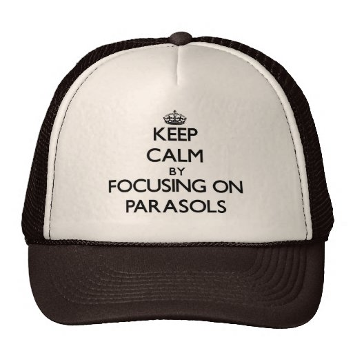 Keep Calm by focusing on Parasols Hat
