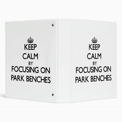 Keep Calm by focusing on Park Benches 3 Ring Binder