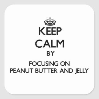 Keep Calm by focusing on Peanut Butter And Jelly Square Sticker
