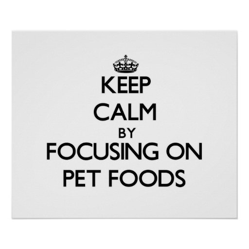 Keep Calm by focusing on Pet Foods Posters