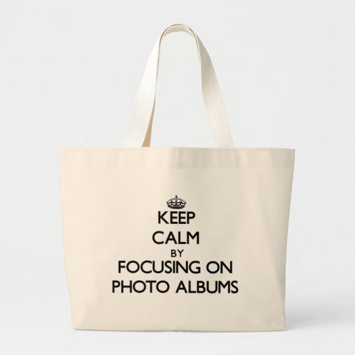 Keep Calm by focusing on Photo Albums Bags