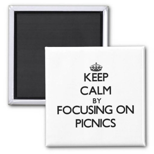 Keep Calm by focusing on Picnics Fridge Magnets