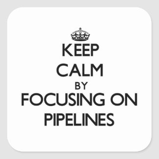 Keep Calm by focusing on Pipelines Square Sticker