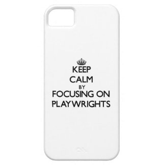 Keep Calm by focusing on Playwrights iPhone 5 Covers
