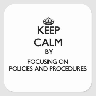 Keep Calm by focusing on Policies And Procedures Sticker