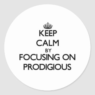 Keep Calm by focusing on Prodigious Round Sticker
