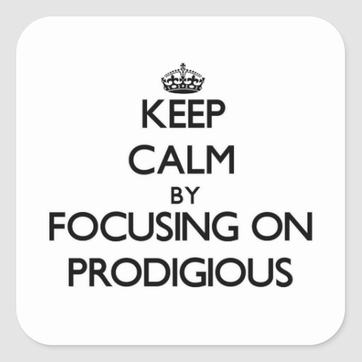 Keep Calm by focusing on Prodigious Square Stickers