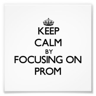 Keep Calm by focusing on Prom Photo