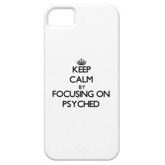 Keep Calm by focusing on Psyched iPhone 5 Case
