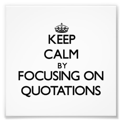 Keep Calm by focusing on Quotations Photographic Print