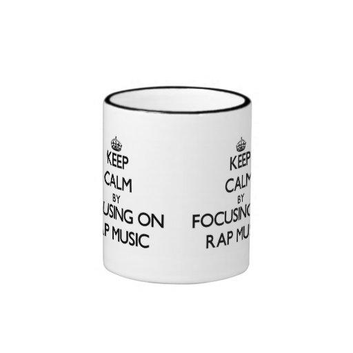 Keep Calm by focusing on Rap Music Coffee Mugs