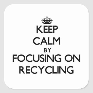Keep Calm by focusing on Recycling Square Sticker