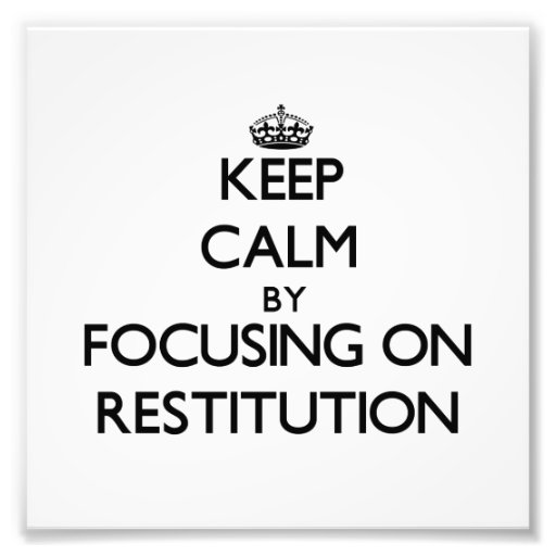 Keep Calm by focusing on Restitution Photo Print