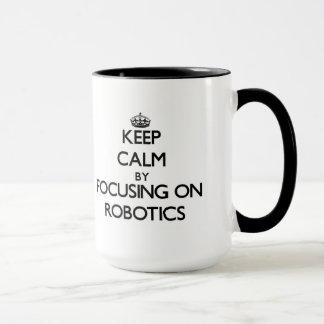 Keep Calm by focusing on Robotics Mug