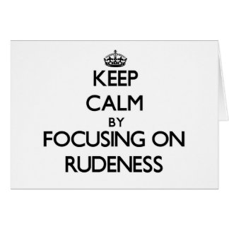 Keep Calm by focusing on Rudeness Stationery Note Card
