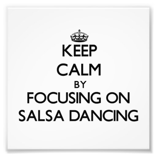 Keep Calm by focusing on Salsa Dancing Photographic Print