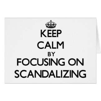Keep Calm by focusing on Scandalizing Card