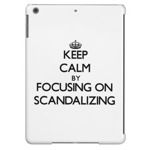Keep Calm by focusing on Scandalizing iPad Air Cover