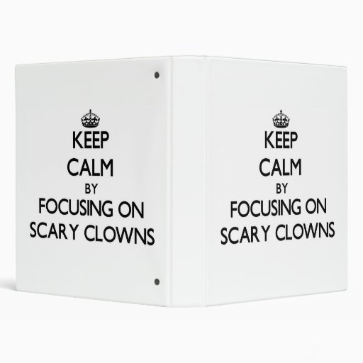 Keep Calm by focusing on Scary Clowns 3 Ring Binder