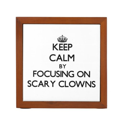 Keep Calm by focusing on Scary Clowns Pencil/Pen Holder