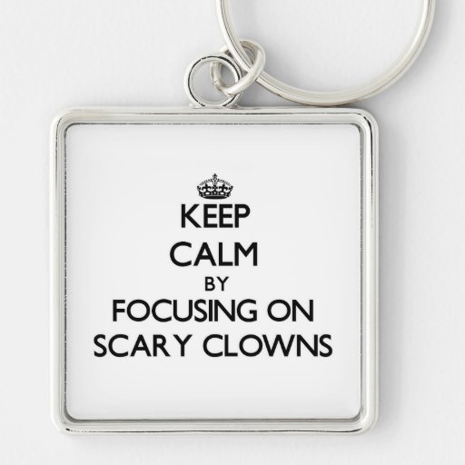 Keep Calm by focusing on Scary Clowns Keychains