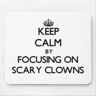 Keep Calm by focusing on Scary Clowns Mouse Pad