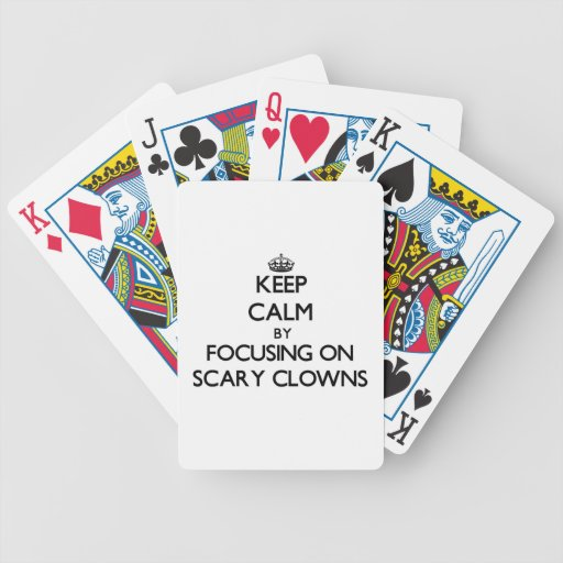 Keep Calm by focusing on Scary Clowns Bicycle Card Decks