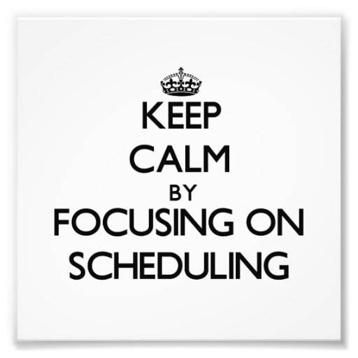 Keep Calm by focusing on Scheduling Photo Print