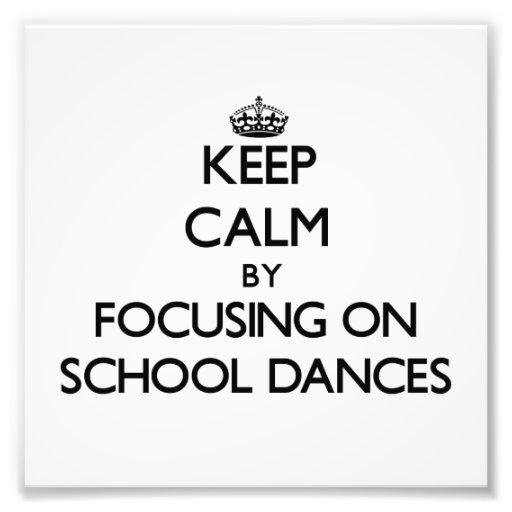 Keep Calm by focusing on School Dances Photo Print