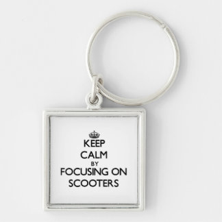 Keep Calm by focusing on Scooters Keychains