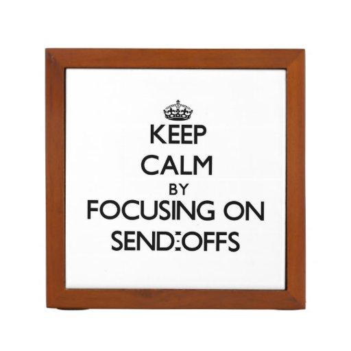 Keep Calm by focusing on Send-Offs Desk Organizers