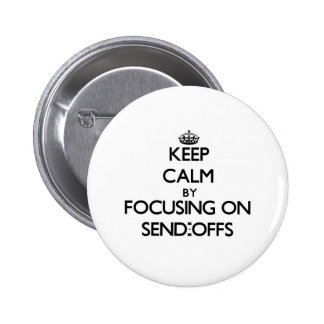 Keep Calm by focusing on Send-Offs Pinback Button