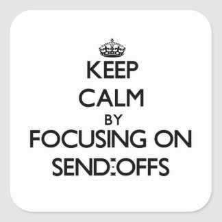 Keep Calm by focusing on Send-Offs Stickers