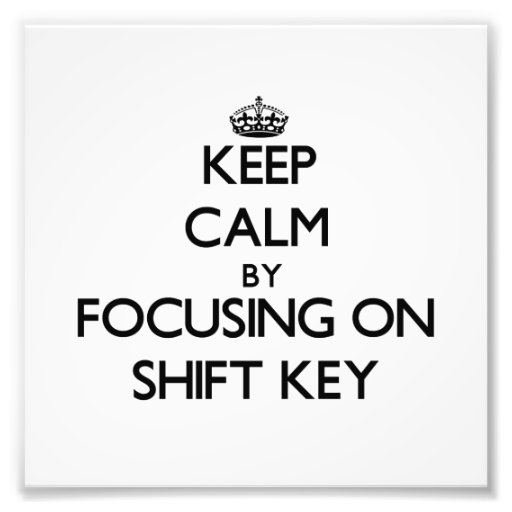Keep Calm by focusing on Shift Key Photograph
