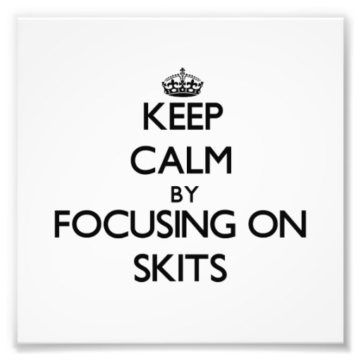 Keep Calm by focusing on Skits Photograph