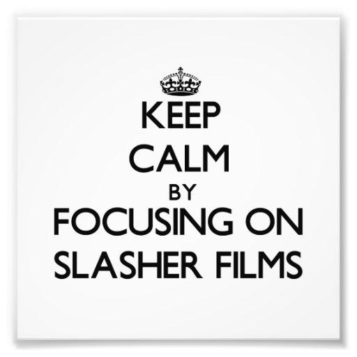 Keep Calm by focusing on Slasher Films Photo Art