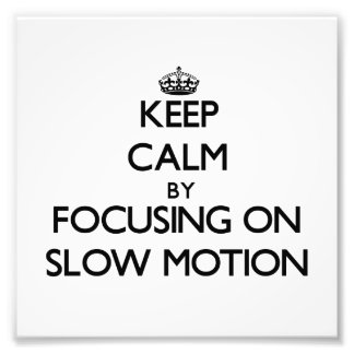 Keep Calm by focusing on Slow Motion Photographic Print