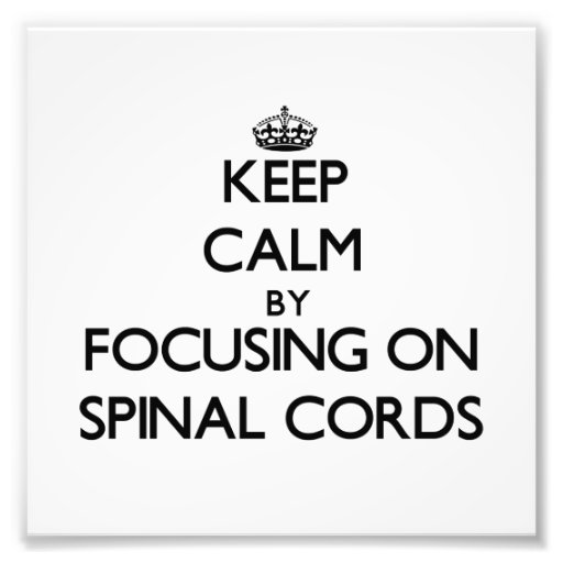 Keep Calm by focusing on Spinal Cords Photo