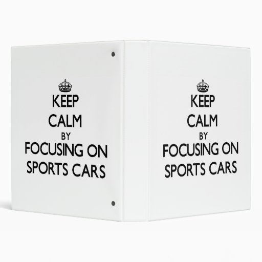 Keep Calm by focusing on Sports Cars 3 Ring Binder
