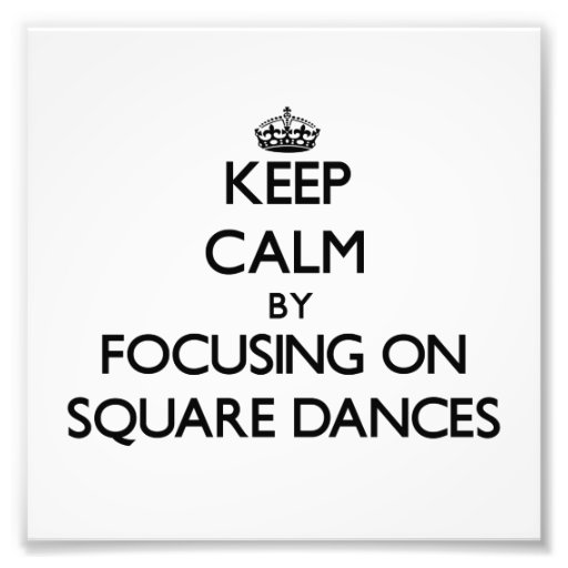 Keep Calm by focusing on Square Dances Photographic Print