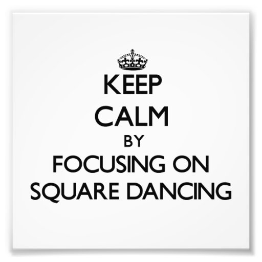 Keep Calm by focusing on Square Dancing Photo