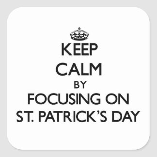 Keep Calm by focusing on St. Patrick'S Day Square Stickers