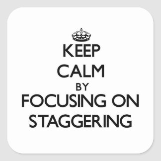 Keep Calm by focusing on Staggering Square Sticker