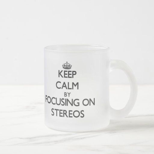 Keep Calm by focusing on Stereos Coffee Mugs